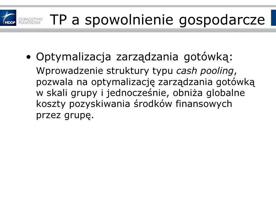 TP a spowolnienie gospodarcze Optymalizacja zarządzania gotówką: Wprowadzenie struktury typu cash pooling, pozwala na optymalizację zarządzania gotówką w skali grupy i jednocześnie, obniża globalne koszty pozyskiwania środków finansowych przez grupę.