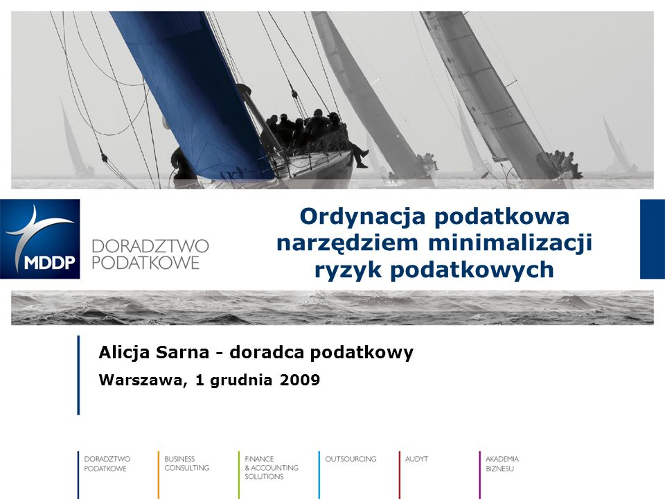 Ordynacja podatkowa narzędziem minimalizacji ryzyk podatkowych Alicja Sarna - doradca podatkowy Warszawa, 1 grudnia 2009