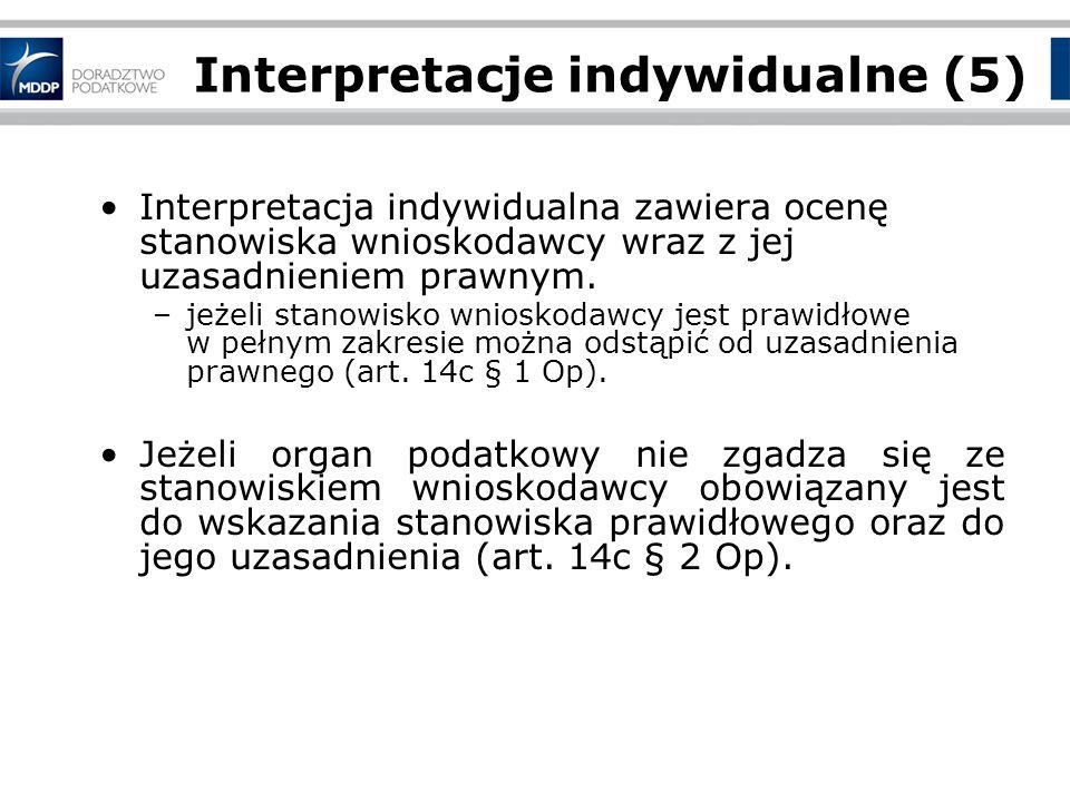 Interpretacje indywidualne (5) Interpretacja indywidualna zawiera ocenę stanowiska wnioskodawcy wraz z jej uzasadnieniem prawnym.