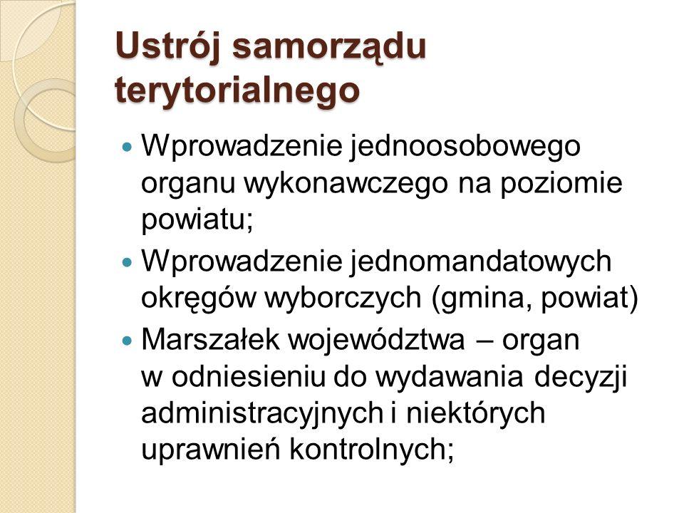 Ustrój samorządu terytorialnego Wprowadzenie jednoosobowego organu wykonawczego na poziomie powiatu; Wprowadzenie jednomandatowych okręgów wyborczych