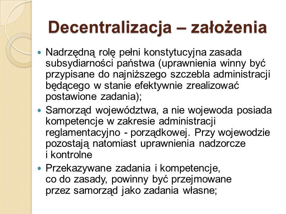 Decentralizacja – założenia Nadrzędną rolę pełni konstytucyjna zasada subsydiarności państwa (uprawnienia winny być przypisane do najniższego szczebla
