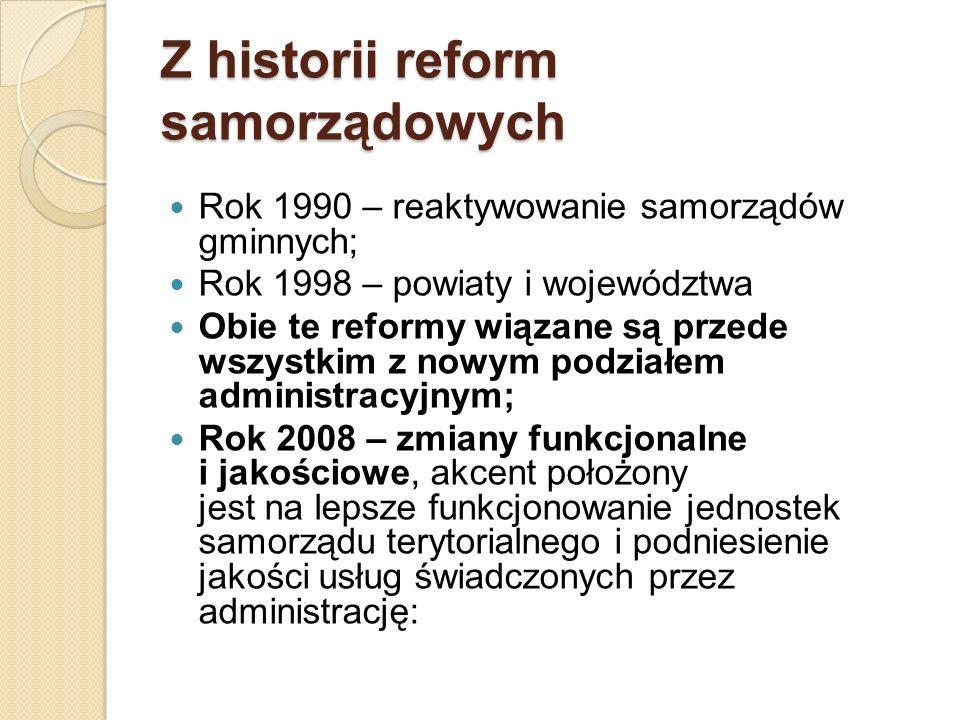 Z historii reform samorządowych Rok 1990 – reaktywowanie samorządów gminnych; Rok 1998 – powiaty i województwa Obie te reformy wiązane są przede wszys