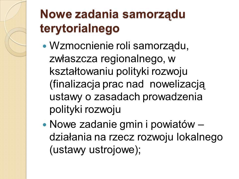 Nowe zadania samorządu terytorialnego Wzmocnienie roli samorządu, zwłaszcza regionalnego, w kształtowaniu polityki rozwoju (finalizacja prac nad nowel