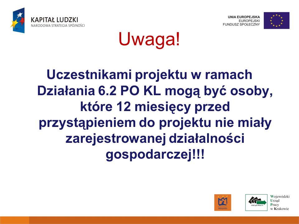 Uwaga! Uczestnikami projektu w ramach Działania 6.2 PO KL mogą być osoby, które 12 miesięcy przed przystąpieniem do projektu nie miały zarejestrowanej