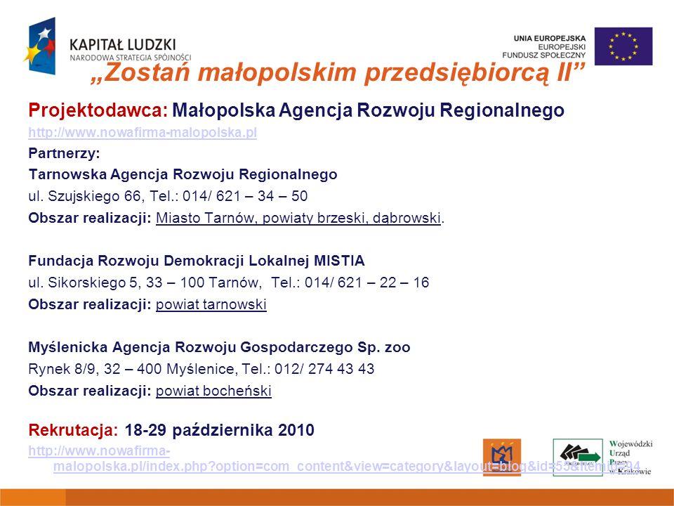 Zostań małopolskim przedsiębiorcą II Projektodawca: Małopolska Agencja Rozwoju Regionalnego http://www.nowafirma-malopolska.pl Partnerzy: Tarnowska Ag