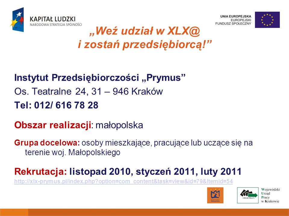 Weź udział w XLX@ i zostań przedsiębiorcą! Instytut Przedsiębiorczości Prymus Os. Teatralne 24, 31 – 946 Kraków Tel: 012/ 616 78 28 Obszar realizacji: