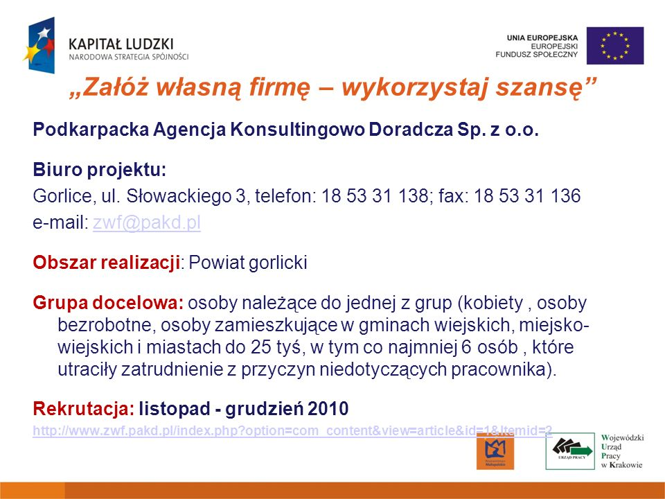 Załóż własną firmę – wykorzystaj szansę Podkarpacka Agencja Konsultingowo Doradcza Sp. z o.o. Biuro projektu: Gorlice, ul. Słowackiego 3, telefon: 18