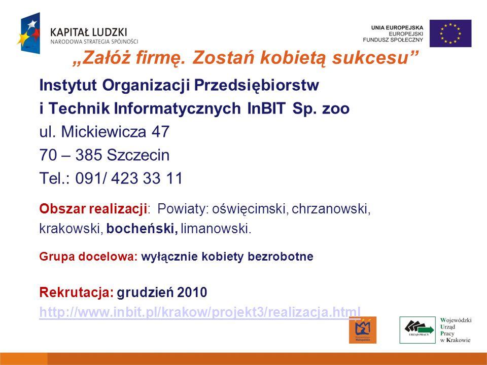 Załóż firmę. Zostań kobietą sukcesu Instytut Organizacji Przedsiębiorstw i Technik Informatycznych InBIT Sp. zoo ul. Mickiewicza 47 70 – 385 Szczecin