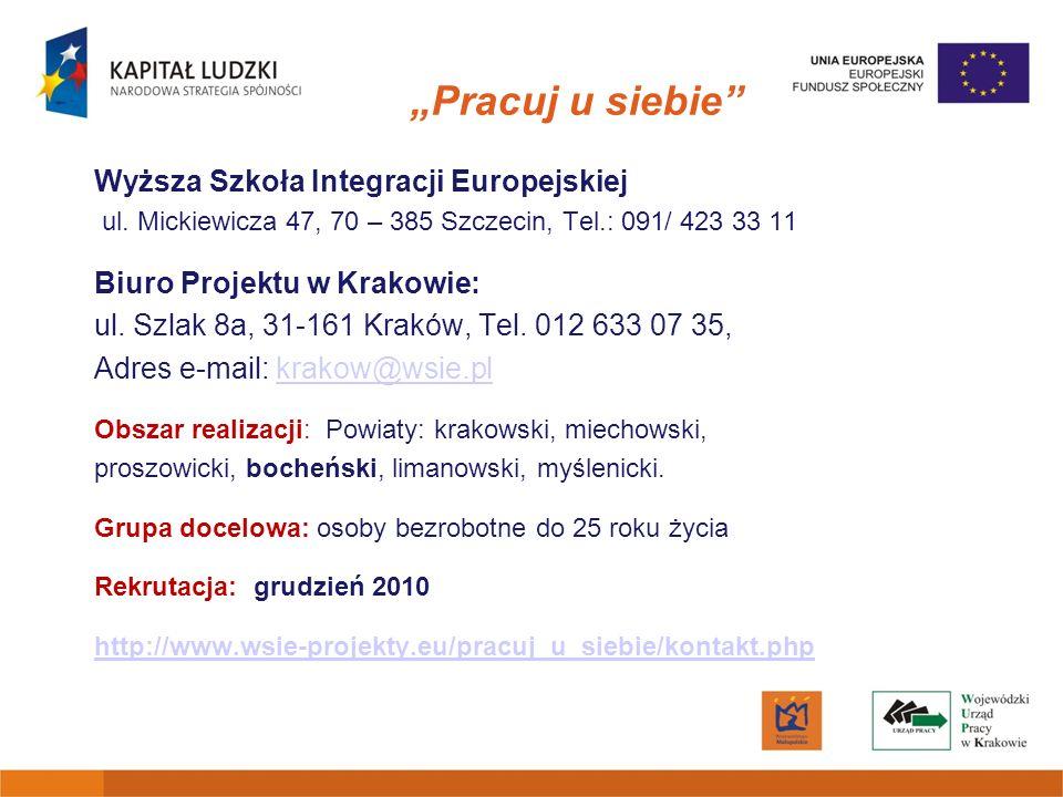 Pracuj u siebie Wyższa Szkoła Integracji Europejskiej ul. Mickiewicza 47, 70 – 385 Szczecin, Tel.: 091/ 423 33 11 Biuro Projektu w Krakowie: ul. Szlak