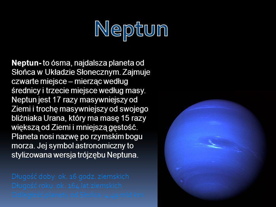 Neptun- to ósma, najdalsza planeta od Słońca w Układzie Słonecznym. Zajmuje czwarte miejsce – mierząc według średnicy i trzecie miejsce według masy. N