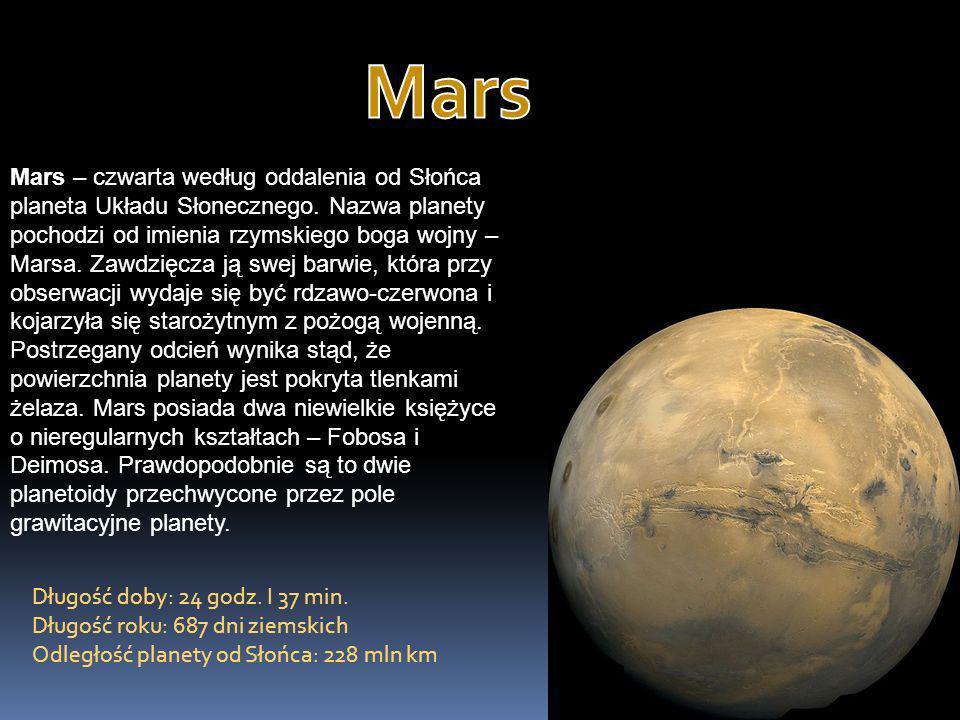 Mars – czwarta według oddalenia od Słońca planeta Układu Słonecznego. Nazwa planety pochodzi od imienia rzymskiego boga wojny – Marsa. Zawdzięcza ją s