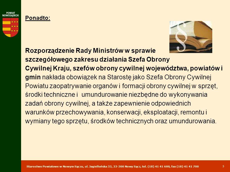 Starostwo Powiatowe w Nowym Sączu, ul. Jagiellońska 33, 33-300 Nowy Sącz, tel. (18) 41 41 600, fax (18) 41 41 700 3 Ponadto: Rozporządzenie Rady Minis