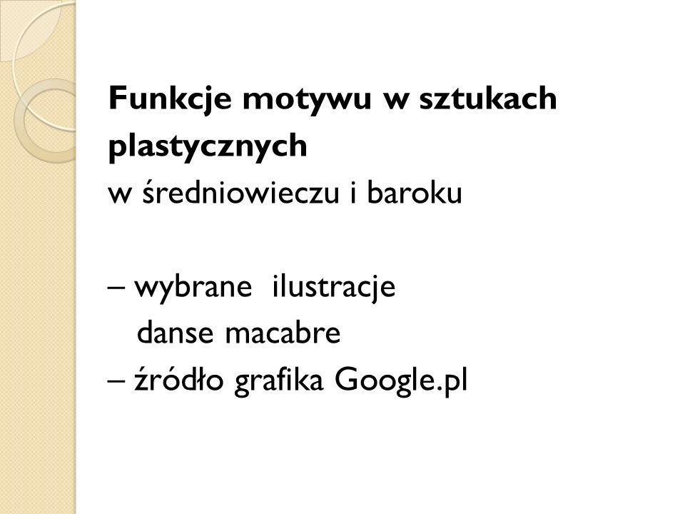 Funkcje motywu w sztukach plastycznych w średniowieczu i baroku – wybrane ilustracje danse macabre – źródło grafika Google.pl