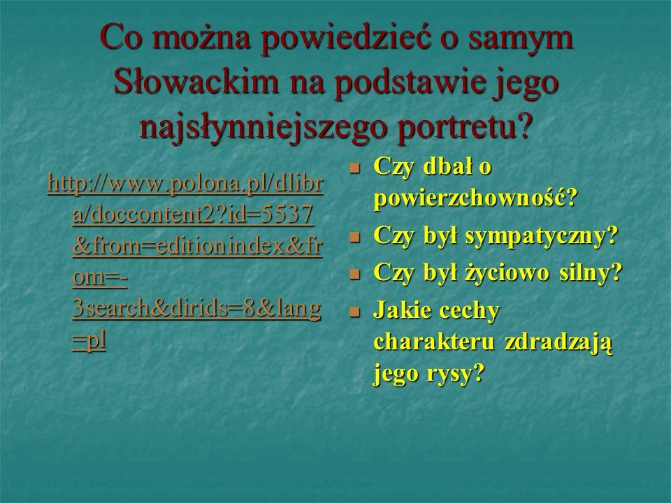 Co można powiedzieć o samym Słowackim na podstawie jego najsłynniejszego portretu? http://www.polona.pl/dlibr a/doccontent2?id=5537 &from=editionindex