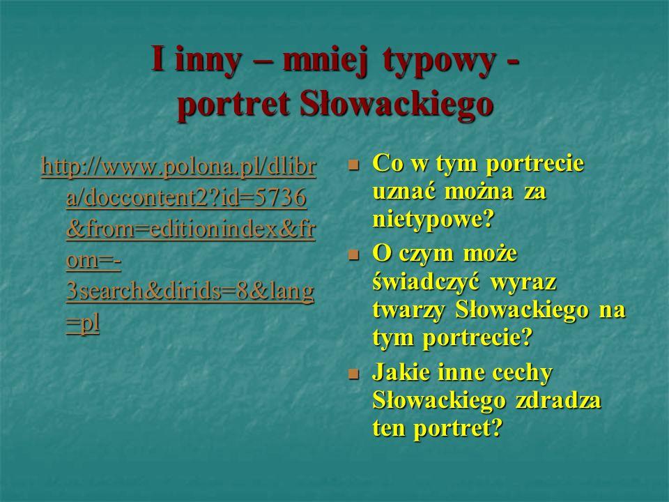 I inny – mniej typowy - portret Słowackiego http://www.polona.pl/dlibr a/doccontent2?id=5736 &from=editionindex&fr om=- 3search&dirids=8&lang =pl http
