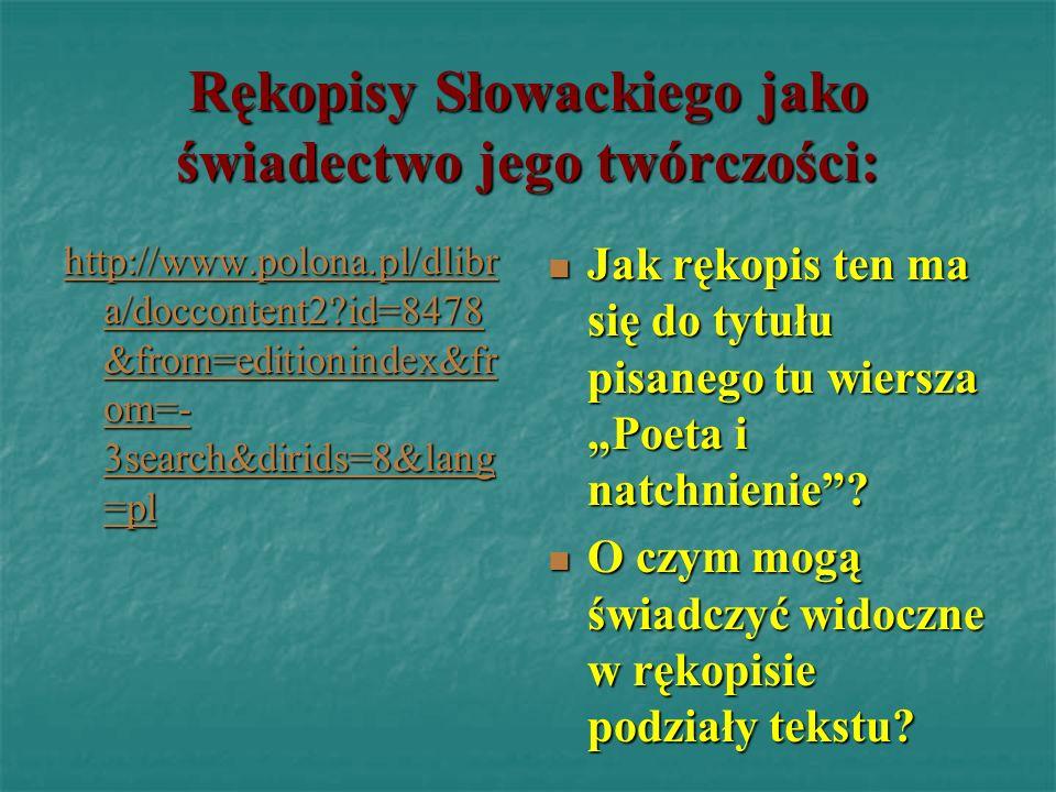 Rękopisy Słowackiego jako świadectwo jego twórczości: http://www.polona.pl/dlibr a/doccontent2?id=8478 &from=editionindex&fr om=- 3search&dirids=8&lan