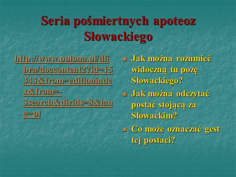 Seria pośmiertnych apoteoz Słowackiego http://www.polona.pl/dli bra/doccontent2?id=15 343&from=editioninde x&from=- 3search&dirids=8&lan g=pl http://w