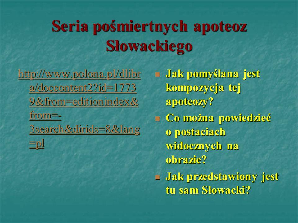Seria pośmiertnych apoteoz Słowackiego http://www.polona.pl/dlibr a/doccontent2?id=1773 9&from=editionindex& from=- 3search&dirids=8&lang =pl http://w