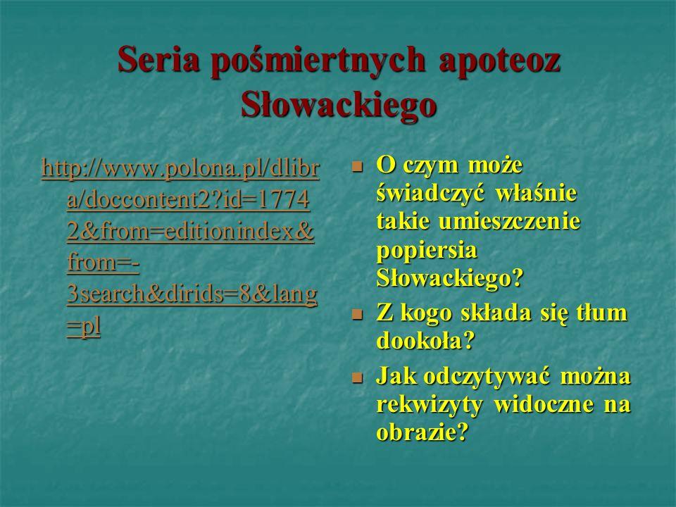 Seria pośmiertnych apoteoz Słowackiego http://www.polona.pl/dlibr a/doccontent2?id=1774 2&from=editionindex& from=- 3search&dirids=8&lang =pl http://w