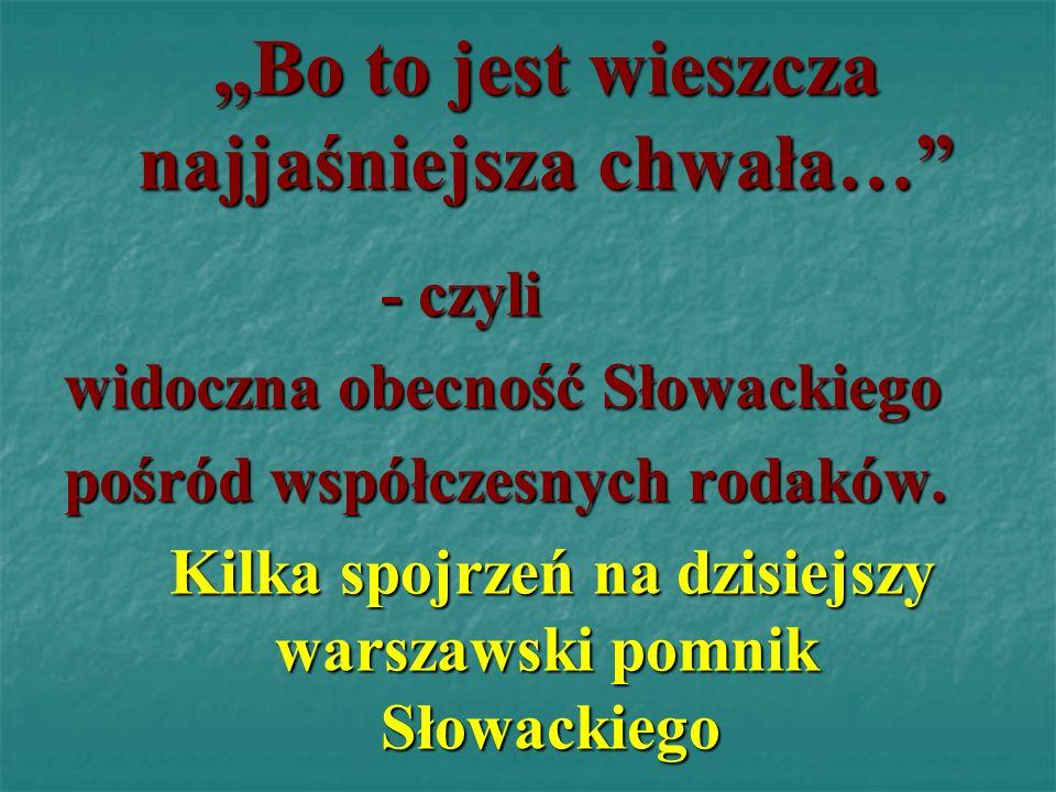 Bo to jest wieszcza najjaśniejsza chwała… - czyli widoczna obecność Słowackiego pośród współczesnych rodaków. Kilka spojrzeń na dzisiejszy warszawski