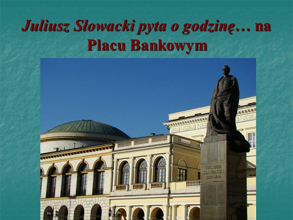 Juliusz Słowacki pyta o godzinę… na Placu Bankowym