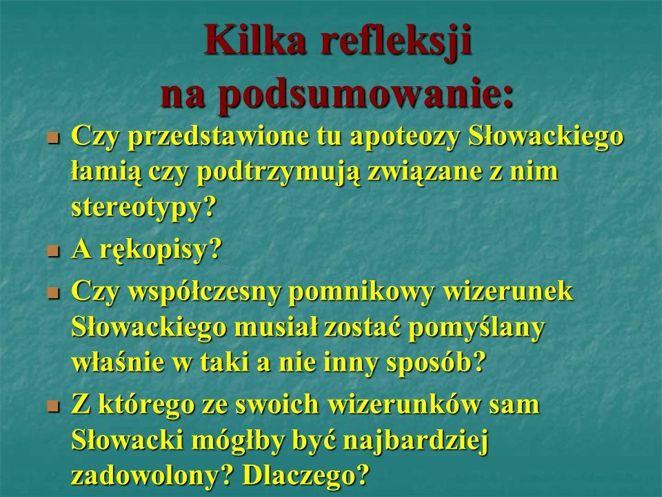 Kilka refleksji na podsumowanie: Czy przedstawione tu apoteozy Słowackiego łamią czy podtrzymują związane z nim stereotypy? Czy przedstawione tu apote