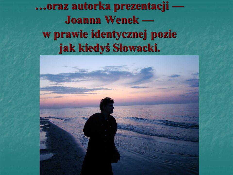 …oraz autorka prezentacji –– Joanna Wenek –– w prawie identycznej pozie jak kiedyś Słowacki.