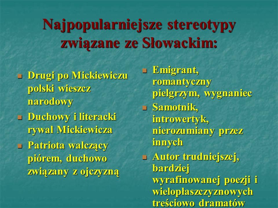 Najpopularniejsze stereotypy związane ze Słowackim: Drugi po Mickiewiczu polski wieszcz narodowy Duchowy i literacki rywal Mickiewicza Patriota walczą