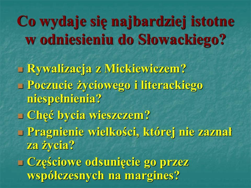 Co wydaje się najbardziej istotne w odniesieniu do Słowackiego? Rywalizacja z Mickiewiczem? Rywalizacja z Mickiewiczem? Poczucie życiowego i literacki