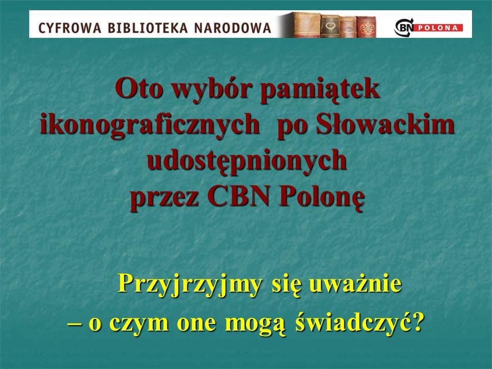 Oto wybór pamiątek ikonograficznych po Słowackim udostępnionych przez CBN Polonę Przyjrzyjmy się uważnie – o czym one mogą świadczyć?