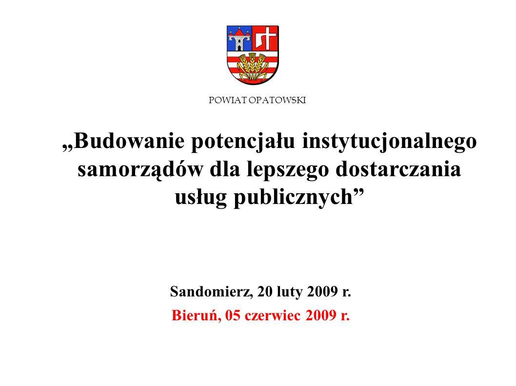 POWIAT OPATOWSKI Budowanie potencjału instytucjonalnego samorządów dla lepszego dostarczania usług publicznych Sandomierz, 20 luty 2009 r. Bieruń, 05