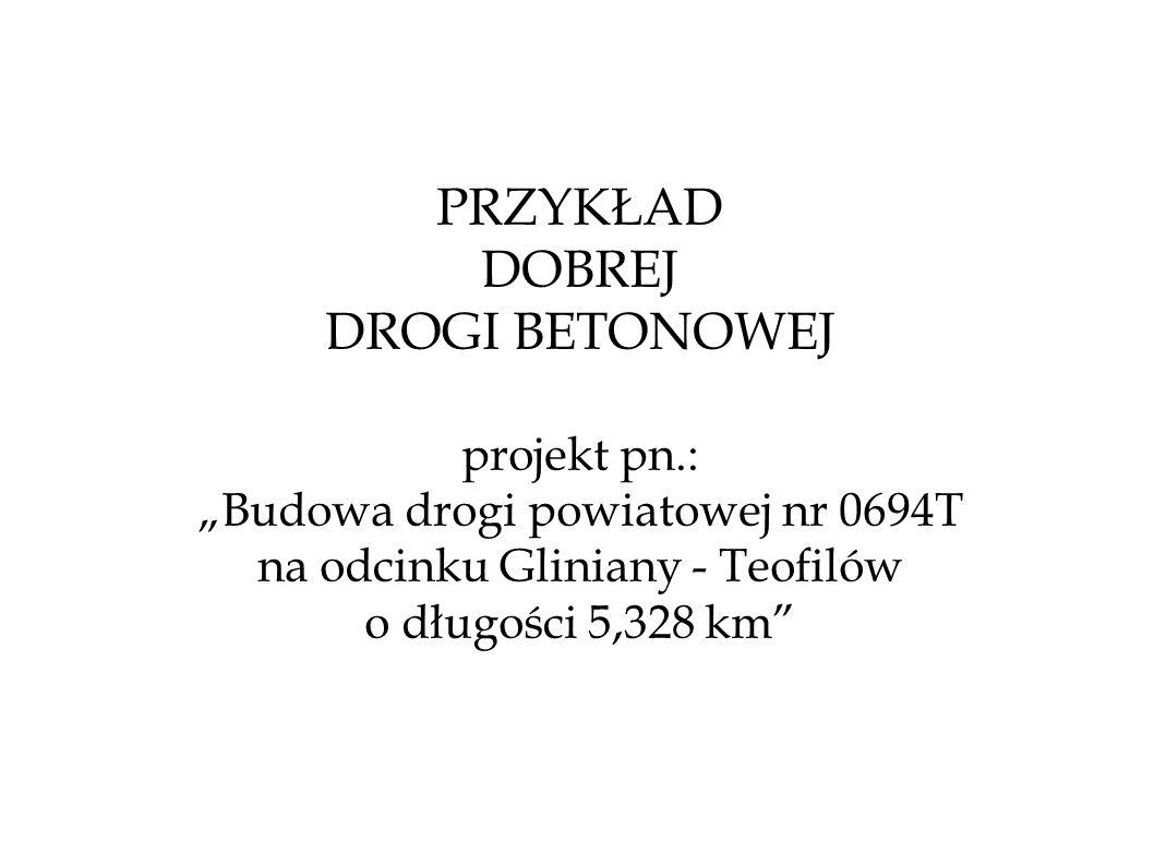 PRZYKŁAD DOBREJ DROGI BETONOWEJ projekt pn.: Budowa drogi powiatowej nr 0694T na odcinku Gliniany - Teofilów o długości 5,328 km