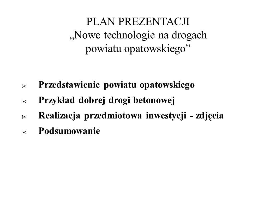 PLAN PREZENTACJI Nowe technologie na drogach powiatu opatowskiego Przedstawienie powiatu opatowskiego Przykład dobrej drogi betonowej Realizacja przed