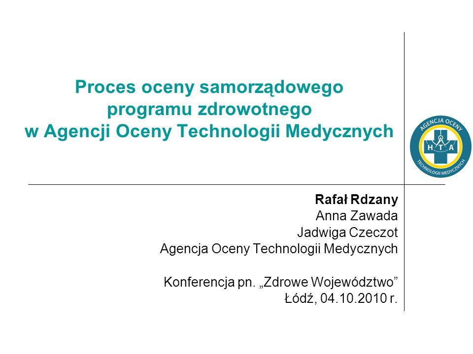 Proces oceny samorządowego programu zdrowotnego w Agencji Oceny Technologii Medycznych Rafał Rdzany Anna Zawada Jadwiga Czeczot Agencja Oceny Technolo