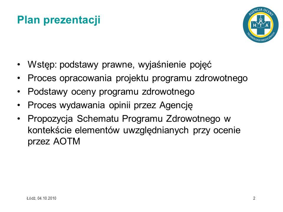 Łódź, 04.10.2010 2 Plan prezentacji Wstęp: podstawy prawne, wyjaśnienie pojęć Proces opracowania projektu programu zdrowotnego Podstawy oceny programu