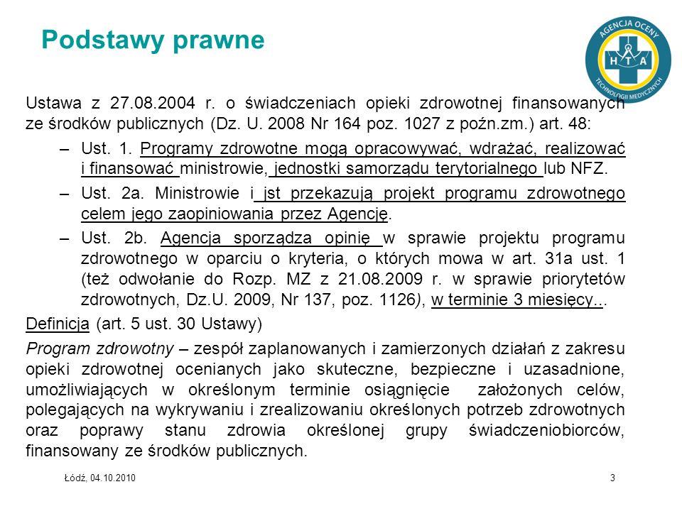 Łódź, 04.10.2010 3 Podstawy prawne Ustawa z 27.08.2004 r. o świadczeniach opieki zdrowotnej finansowanych ze środków publicznych (Dz. U. 2008 Nr 164 p