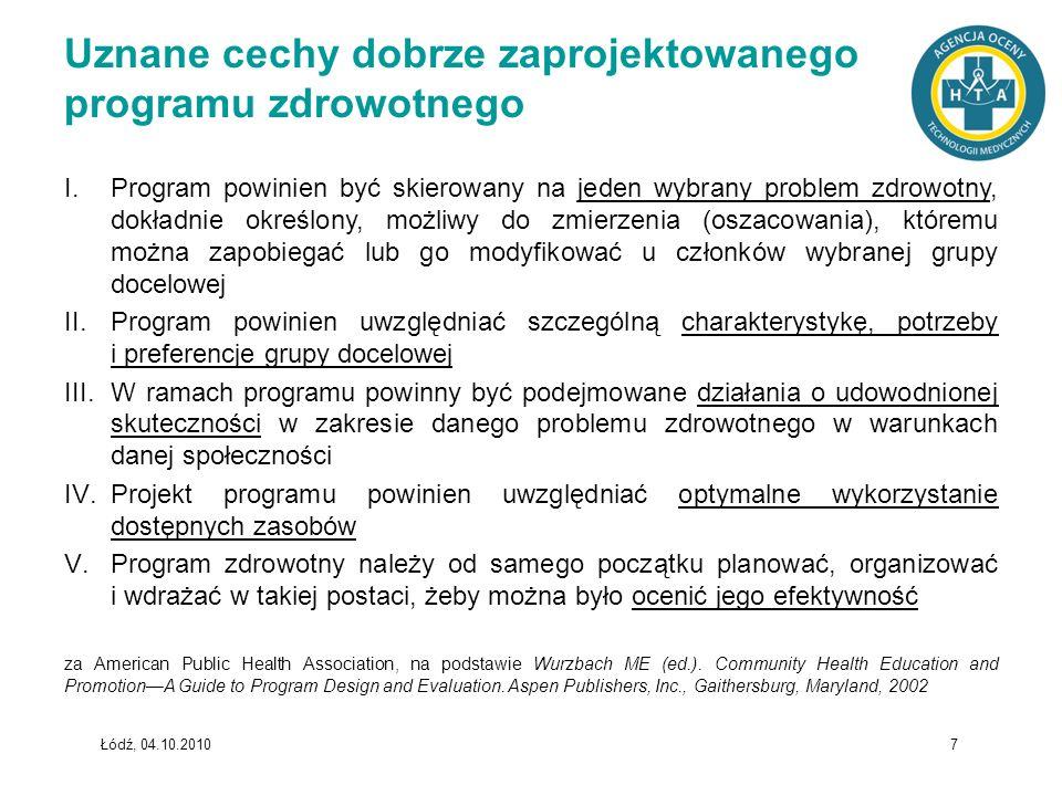 Łódź, 04.10.2010 7 Uznane cechy dobrze zaprojektowanego programu zdrowotnego I.Program powinien być skierowany na jeden wybrany problem zdrowotny, dok