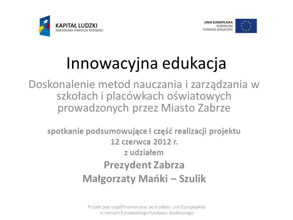 Innowacyjna edukacja Doskonalenie metod nauczania i zarządzania w szkołach i placówkach oświatowych prowadzonych przez Miasto Zabrze spotkanie podsumo