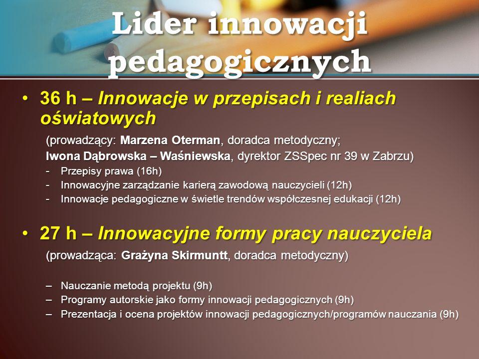 36 h – Innowacje w przepisach i realiach oświatowych36 h – Innowacje w przepisach i realiach oświatowych (prowadzący: Marzena Oterman, doradca metodyc