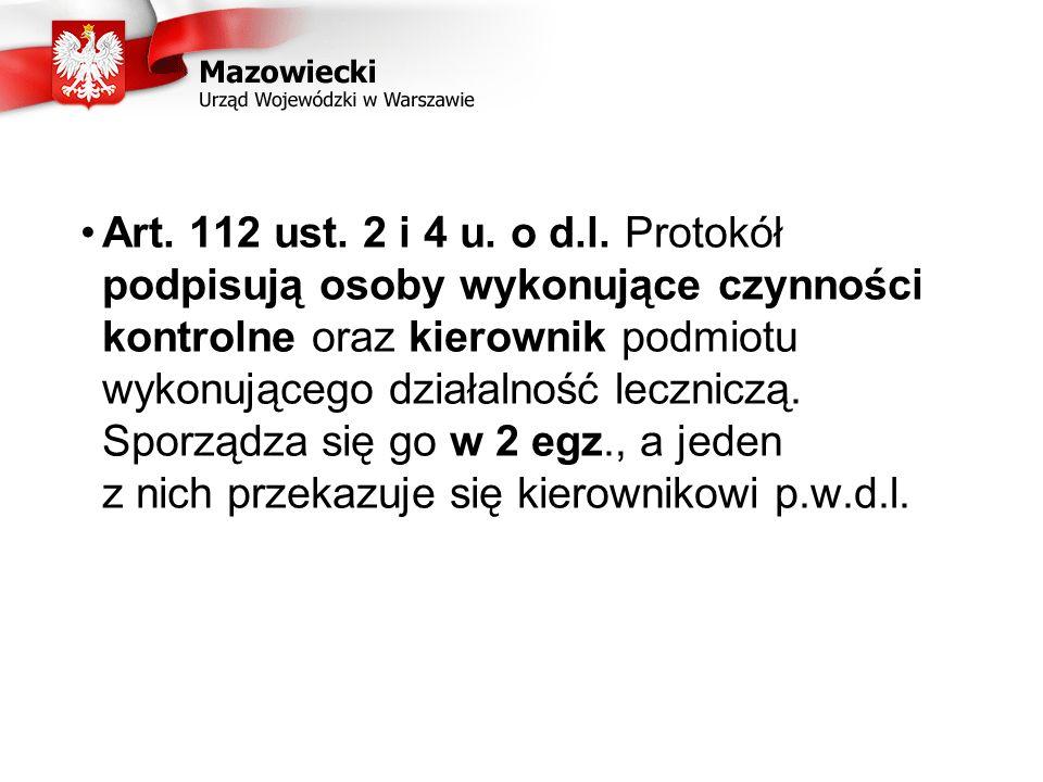 Art. 112 ust. 2 i 4 u. o d.l. Protokół podpisują osoby wykonujące czynności kontrolne oraz kierownik podmiotu wykonującego działalność leczniczą. Spor
