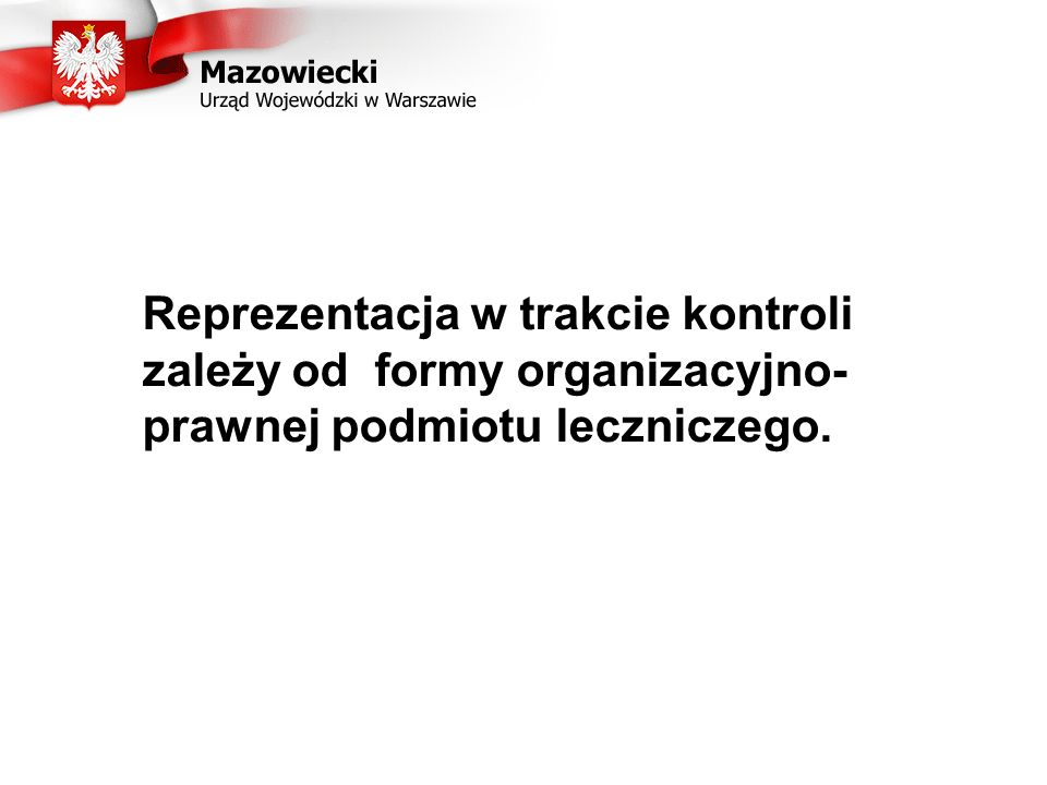 Reprezentacja w trakcie kontroli zależy od formy organizacyjno- prawnej podmiotu leczniczego.