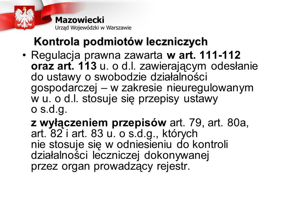 Kontrola podmiotów leczniczych Regulacja prawna zawarta w art. 111-112 oraz art. 113 u. o d.l. zawierającym odesłanie do ustawy o swobodzie działalnoś