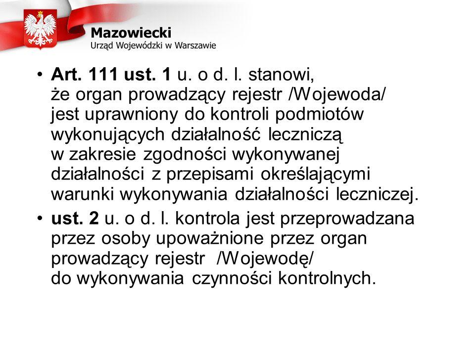 Art. 111 ust. 1 u. o d. l. stanowi, że organ prowadzący rejestr /Wojewoda/ jest uprawniony do kontroli podmiotów wykonujących działalność leczniczą w