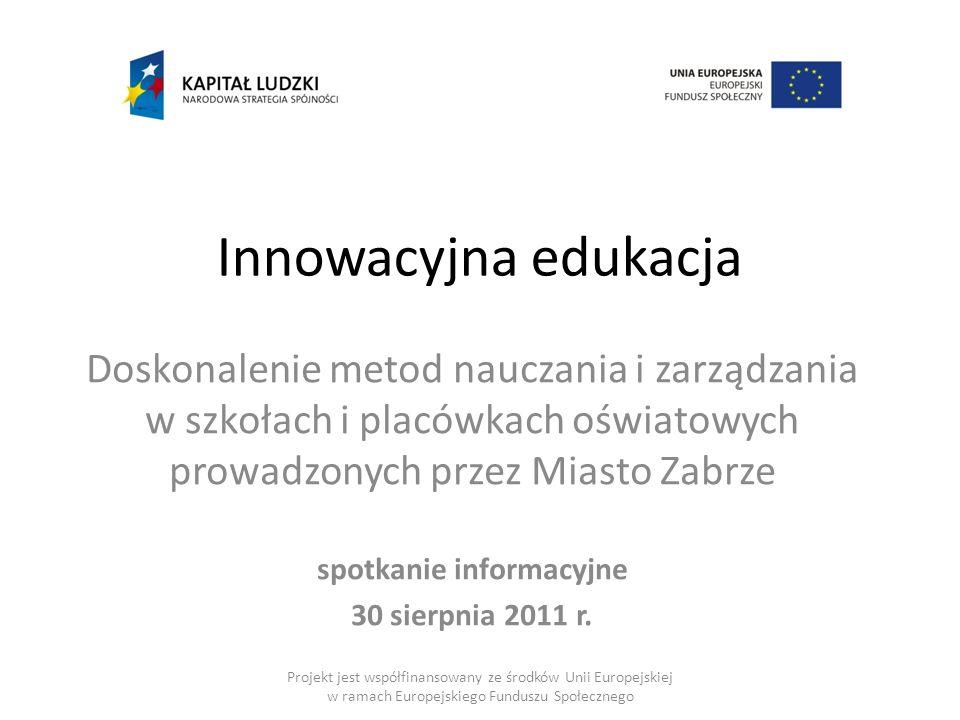 Innowacyjna edukacja Doskonalenie metod nauczania i zarządzania w szkołach i placówkach oświatowych prowadzonych przez Miasto Zabrze spotkanie informa