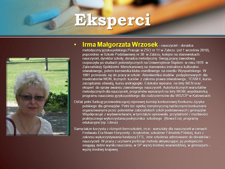 Irma Małgorzata Wrzosek – nauczyciel – doradca metodyczny języka polskiego.Pracuje w ZSO nr 11 w Zabrzu (od 1 września 2010), poprzednio w Szkole Pods
