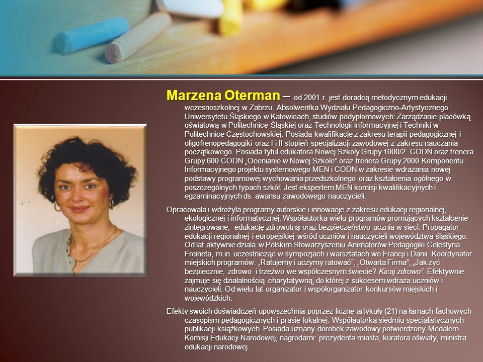 Marzena Oterman – od 2001 r. jest doradcą metodycznym edukacji wczesnoszkolnej w Zabrzu. Absolwentka Wydziału Pedagogiczno-Artystycznego Uniwersytetu