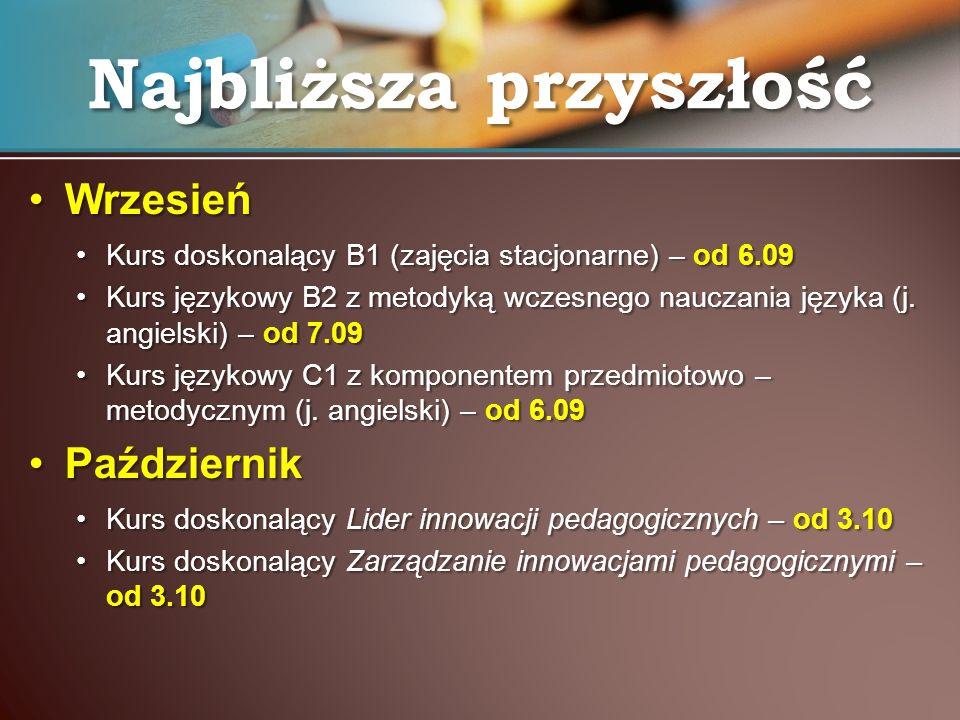 WrzesieńWrzesień Kurs doskonalący B1 (zajęcia stacjonarne) – od 6.09Kurs doskonalący B1 (zajęcia stacjonarne) – od 6.09 Kurs językowy B2 z metodyką wc