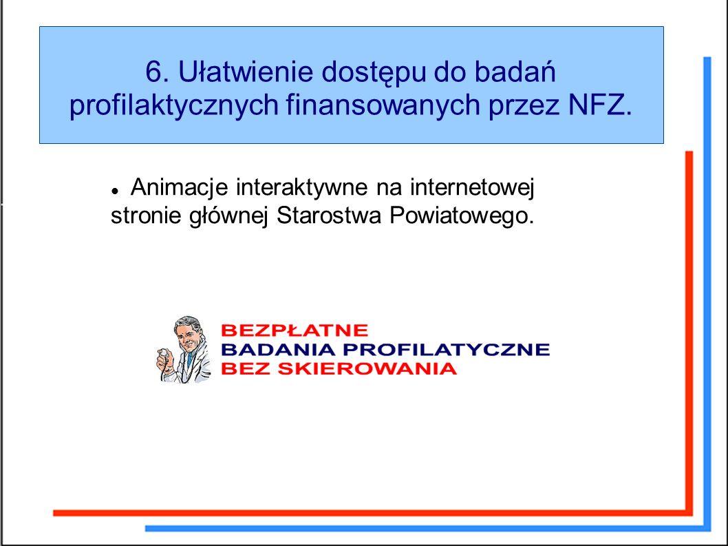 6. Ułatwienie dostępu do badań profilaktycznych finansowanych przez NFZ.