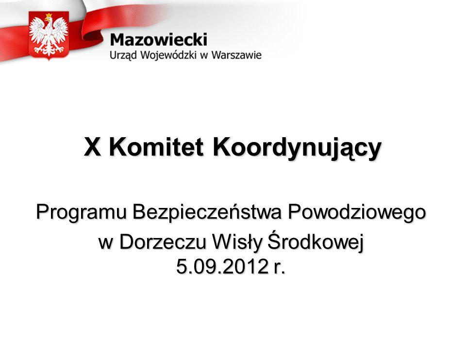 X Komitet Koordynujący Programu Bezpieczeństwa Powodziowego w Dorzeczu Wisły Środkowej 5.09.2012 r.