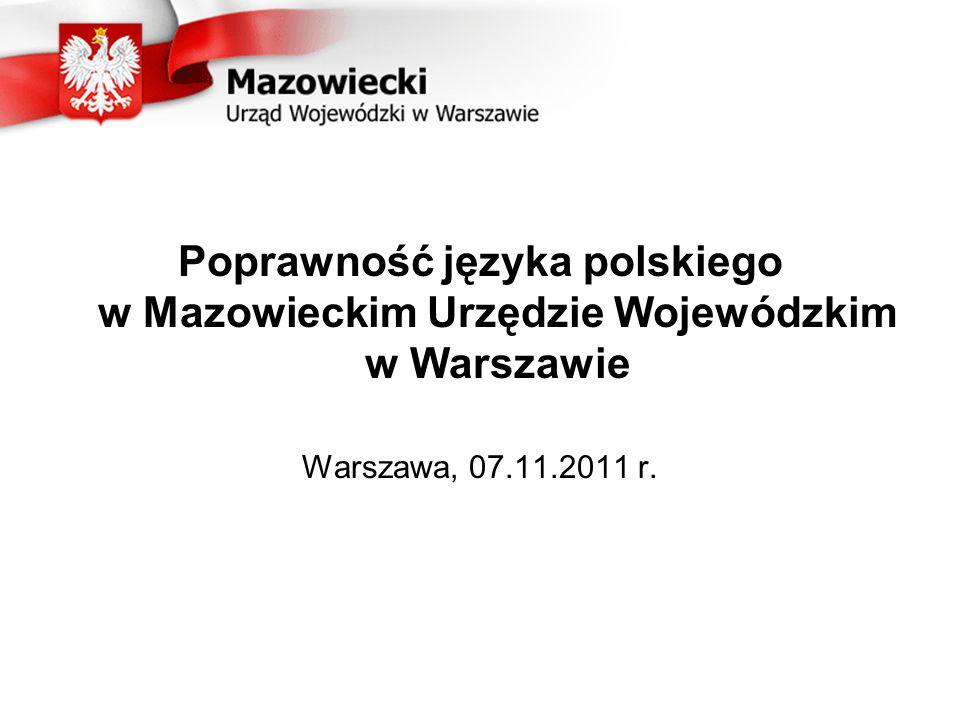 Poprawność języka polskiego w Mazowieckim Urzędzie Wojewódzkim w Warszawie Warszawa, 07.11.2011 r.